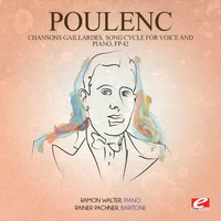 Francis Poulenc - Poulenc: Chansons Gaillardes, Song Cycle for Voice and Piano, Fp 42 (Digitally Remastered)