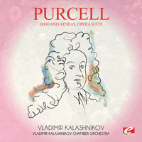 Henry Purcell - Purcell: Dido and Aeneas, Opera Suite (Digitally Remastered)