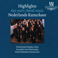 Nederlands Kamerkoor - Highlights 600 Years Choral Music