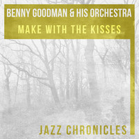 Benny Goodman & His Orchestra - Make with the Kisses (Live)