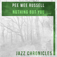 Pee Wee Russell - Nothing but You (Live)