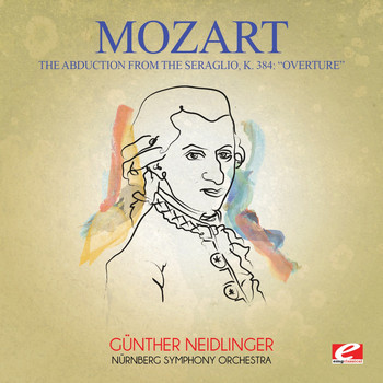 Wolfgang Amadeus Mozart - Mozart: Overture from the Abduction from the Seraglio, K. 384 (Digitally Remastered)