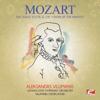 "Wolfgang Amadeus Mozart - Mozart: The Magic Flute, K. 620: ""Choir of the Priests"" (Digitally Remastered)"