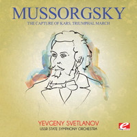 Modest Mussorgsky - Mussorgsky: The Capture of Kars, Triumphal March (Digitally Remastered)