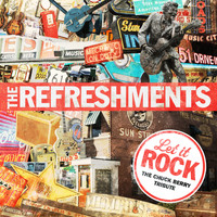The Refreshments - Let It Rock - The Chuck Berry Tribute