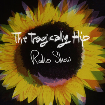 The Tragically Hip - Radio Show
