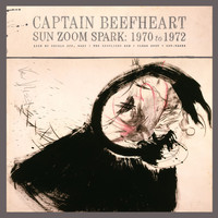 Captain Beefheart - Sun Zoom Spark: 1970 to 1972