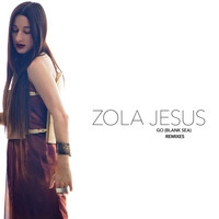 Zola Jesus - Go (Blank Sea) [Remixes]