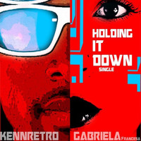Gabriela Francesca - Holdin' it Down (feat. Gabriela Francesca)