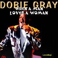 Dobie Gray - When a Man Loves a Woman