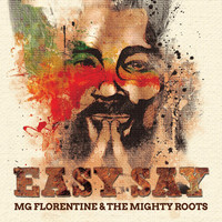 MG Florentine & The Mighty Roots - Easy Say