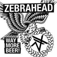 zebrahead - Way More Beer