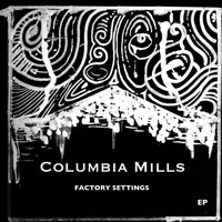 Columbia Mills - Factory Settings EP