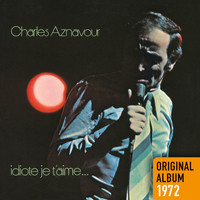 Charles Aznavour - Idiote je t'aime... (Remastered 2014)
