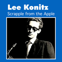 Lee Konitz - Scrapple from the Apple