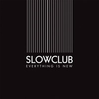 Slow Club - Everything Is New