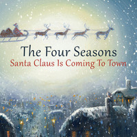 The Four Seasons - Santa Claus Is Coming to Town