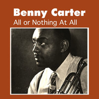 Benny Carter - All or Nothing at All