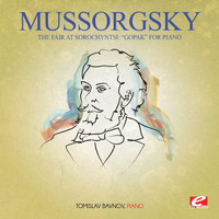 "Modest Mussorgsky - Mussorgsky: The Fair at Sorochyntsi: ""Gopak"" For Piano (Digitally Remastered)"
