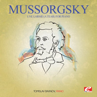 Modest Mussorgsky - Mussorgsky: Une Larme (A Tear) For Piano [Digitally Remastered]