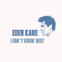 Eden Kane - I Don't Know Why