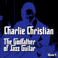 Charlie Christian - The Godfather of Jazz Guitar, Vol. 4