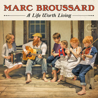 Marc Broussard - A Life Worth Living (Deluxe)