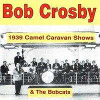 Bob Crosby & The Bob Cats - 1939 Camel Caravan Shows