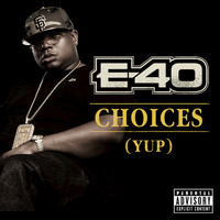 E-40 - Choices (Yup) (Explicit)