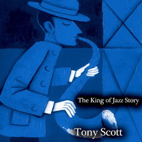 Tony Scott - The King of Jazz Story - All Original Recordings - Remastered