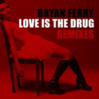 Bryan Ferry - Love Is The Drug Remixes