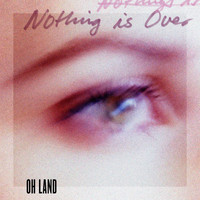 Oh Land - Nothing Is Over