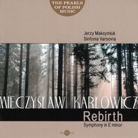 Orchestra Sinfonia Varsovia - Mieczysław Karłowicz: The Pearls of Polish Music - Rebirth Symphony