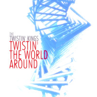 The Twistin' Kings - Twistin' the World Around (Remastered)