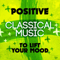 Felix Mendelssohn - Positive Classical Music to Lift Your Mood