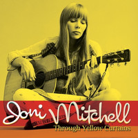 Joni Mitchell - Through Yellow Curtains