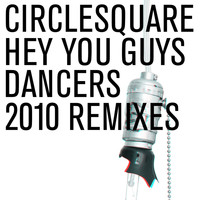 Circlesquare - Hey You Guys/Dancers 2010 Remixes