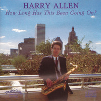 Harry Allen - How Long Has This Been Going On?