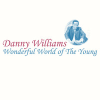 Danny Williams - Wonderful World of the Young