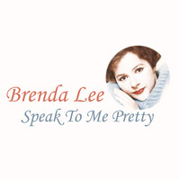Brenda Lee - Speak to Me Pretty