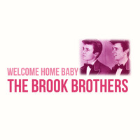 The Brook Brothers - Welcome Home Baby