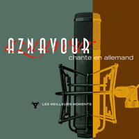 Charles Aznavour - Charles Aznavour chante en allemand - Les meilleurs moments (Remastered 2014)