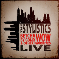 The Stylistics - Betcha by Golly, Wow & Other Favorites - Live