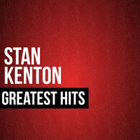 Stan Kenton - Stan Kenton Greatest Hits