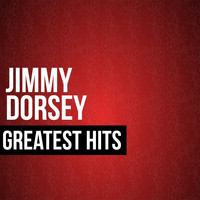 Jimmy Dorsey - Jimmy Dorsey Greatest Hits