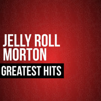 Jelly Roll Morton - Jelly Roll Morton Greatest Hits