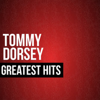 Tommy Dorsey - Tommy Dorsey Greatest Hits