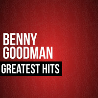 Benny Goodman - Benny Goodman Greatest Hits