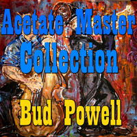 Bud Powell - Acetate Master Collection, Vol.2