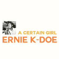 Ernie K-Doe - A Certain Girl